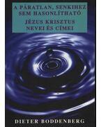 A páratlan, senkihez sem hasonlítható Jézus Krisztus nevei és címei