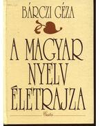 A magyar nyelv életrajza - Bárczi Géza