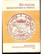 Hat évszázad magyar egyetemei és főiskolái