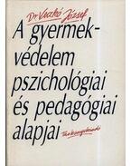 A gyermekvédelem pszichológiai és pedagógiai alapjai