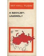 Mit kell tudni a Szovjetunióról?