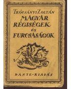 Magyar régiségek és furcsaságok - Trócsányi Zoltán
