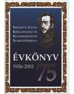 Széchenyi István Közgazdasági és Külkereskedelmi Szakközépiskola Évkönyv 75 1926-2001