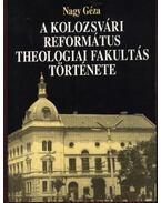 A Kolozsvári Református Theologiai Fakultás története