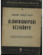 Alumíniumipari kézikönyv - Domony András, Köves Elemér, Vajk Péter