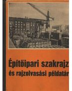 Építőipari szakrajz és rajzolvasási példatár 1990