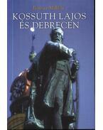 Kossuth Lajos és Debrecen - Bényei Miklós