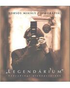 Legendárium - BORSOS MIHÁLY