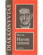 Három színmű - Brecht, Bertolt