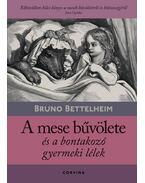 A mese bűvölete és a bontakozó gyermeki lélek - Bruno Bettelheim