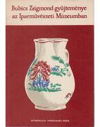 Bubics Zsigmond gyűjteménye az Iparművészeti Múzeumban