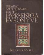 Budapest Székesfővárosi Községi Iparrajziskola - Műipari Szakiskola és Mesterképző - évkönyve az 1941/42. tanévre