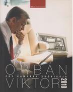 Egy kampány krónikája - Orbán Viktor 2010 - Burger Barna