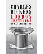 London aranykora és más karcolatok - Charles Dickens