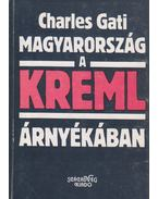 Magyarország a Kreml árnyékában - Charles Gati