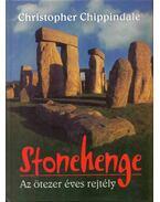 Stonehenge - Az ötez eréves rejtély - Christopher Chippindale