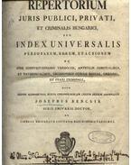 Repertorium juris publici, privati, et criminalis hungarici, seu universalis personarum, rerum, et actiononum - Bencsik József