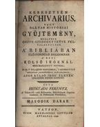Keresztyén Archivarius, vagy ollyan históriai gyűjteményMellyben öszve-szedegettetve feltaláltatnak A Bibliában alő-fordulódolgoknak második darab