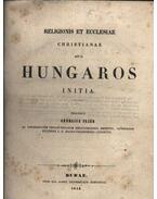 Religionis et ecclesiae christianae apud Hungaros initia