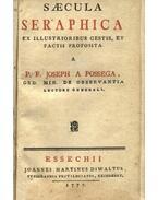 Saecula Seraphica ex illustrioribus gestis, et factis proposita