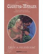 Légy a feleségem! - Courths-Mahler, Hedwig