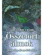 ÖSSZETÖRT ÁLMOK - VÁRATLAN ÚT AZ ÖRÖMHÖZ - CRABB,LARRY