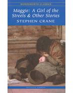 Maggie: A Girl of the Streets and Other Stories - Crane, Stephen