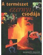 A természet ezernyi csodája - Csaba Emese (főszerk)