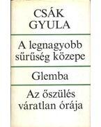 A legnagyobb sűrűség közepe; Glemba; Az őszülés váratlan órája - Csák Gyula
