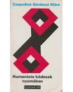 Humanista kódexek nyomában - Csapodiné Gárdonyi Klára