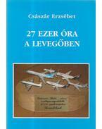 27 ezer óra a levegőben - Császár Erzsébet