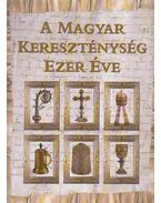 A magyar kereszténység ezer éve - Cséfalvay Pál