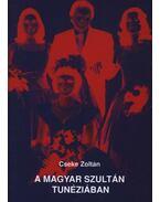 A magyar szultán Tunéziában (dedikált) - Cseke Zoltán