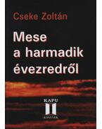 Mese a harmadik évezredről - Cseke Zoltán