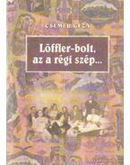 Löffler-bolt, az a régi szép - Csemer Géza
