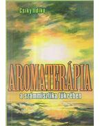 Aromaterápia a számmisztika tükrében (dedikált) - Csíky Ildikó