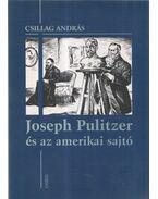 Joseph Pulitzer és az amerikai sajtó - Csillag András