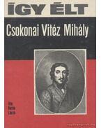 Így élt Csokonai Vitéz Mihály