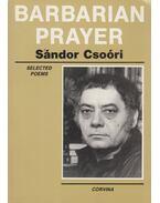 Barbarian Prayer - Csoóri Sándor
