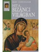Hit a bizánci világban - CUNNINGHAM,MARY