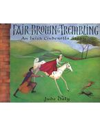 Fair, Brown and Trembling – An Irish Cinderella Story - DALY, JUDE