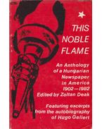 This Noble Flame: An Anthology of a Hungarian Newspaper in America 1902-1982 - Deák Zoltán
