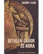 Bethlen Gábor és kora - Demény Lajos