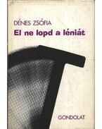 El ne lopd a léniát - Dénes Zsófia