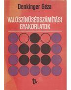 Valószínűségszámítási gyakorlatok - Denkinger Géza