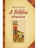 A Biblia olvasása - Dér Katalin