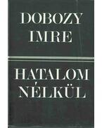 Hatalom nélkül (dedikált) - Dobozy Imre