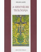 A szentségek teológiája - Dolhai Lajos