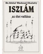Iszlám, az élet vallása - Dr. Abdul Wadoud Shalaby