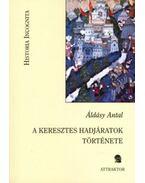 A keresztes hadjáratok története - Dr. Áldásy Antal